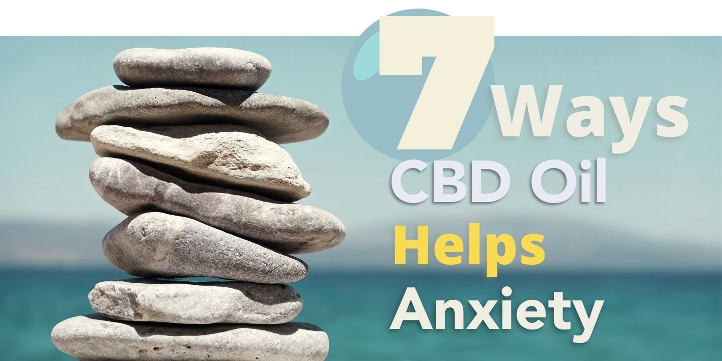 7 ways CBD oil for anxiety can help you.
